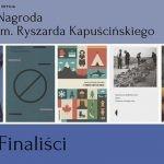 Ogłoszono finalistów 11. edycji Nagrody im. Ryszarda Kapuścińskiego za reportaż literacki