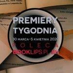 30 marca-5 kwietnia 2020 ? najciekawsze premiery tygodnia poleca Booklips.pl