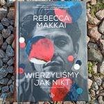 """Zatrzymani w kadrze – recenzja książki """"Wierzyliśmy jak nikt"""" Rebekki Makkai"""