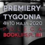 4-10 maja 2020 ? najciekawsze premiery tygodnia poleca Booklips.pl