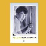 """Wszystko jest enigmą ? recenzja nominowanej do Nagrody Literackiej m.st. Warszawy książki """"Feluni"""" Ewy Kuryluk"""
