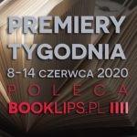 8-14 czerwca 2020 ? najciekawsze premiery tygodnia poleca Booklips.pl