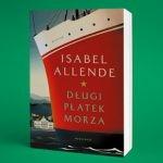 """Nieodrobiona lekcja empatii ? recenzja książki """"Długi płatek morza"""" Isabel Allende"""