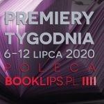 6-12 lipca 2020 ? najciekawsze premiery tygodnia poleca Booklips.pl