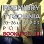 20-26 lipca 2020 ? najciekawsze premiery tygodnia poleca Booklips.pl
