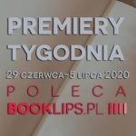 29 czerwca-5 lipca 2020 ? najciekawsze premiery tygodnia poleca Booklips.pl