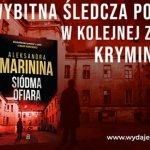 """Major Kamieńska wraca do akcji. Przeczytaj fragment kryminału """"Siódma ofiara"""" Aleksandy Marininy"""