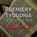 17-23 sierpnia 2020 – najciekawsze premiery tygodnia poleca Booklips.pl