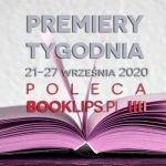 21-27 września 2020 – najciekawsze premiery tygodnia poleca Booklips.pl