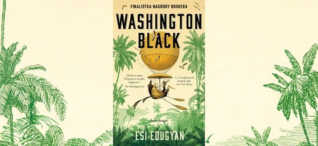 """Jak to jest być wolnym? – recenzja książki """"Washington Black"""" Esi Edugyan"""