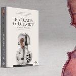 """Święta sztuka, która jest i będzie – recenzja książki """"Ballada o lutniku"""" Wiktora Paskowa"""
