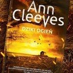 """Finałowy tom """"Serii Szetlandzkiej"""" Ann Cleeves do kupienia w księgarniach. Przeczytaj fragment """"Dzikiego ognia"""""""