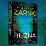 """Przeszłość zawsze nas doścignie – recenzja książki """"Blizna"""" Przemysława Żarskiego"""