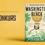"""Wygraj egzemplarze książki """"Washington Black""""  Esi Edugyan [ZAKOŃCZONY]"""