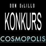 """Wygraj """"Cosmopolis"""" Dona DeLillo! [ZAKOŃCZONY]"""