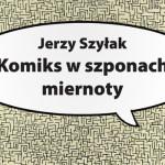 """Wstęp do książki Jerzego Szyłaka """"Komiks w szponach miernoty"""""""