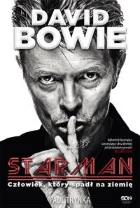 Dawid Bowie. Starman. Człowiek, który spadł na ziemię.