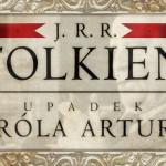 """Fragment poematu J.R.R. Tolkiena """"Upadek króla Artura"""" po raz pierwszy w polskim przekładzie!"""