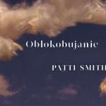 """Rasa mieszkańców obłoków – recenzja książki """"Obłokobujanie"""" Patti Smith"""