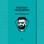 """Neurotyczny """"Portret trumienny"""" Kuby Wojtaszczyka pod patronatem Booklips.pl"""