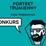 """Wygraj """"Portret trumienny"""" Kuby Wojtaszczyka [ZAKOŃCZONY]"""