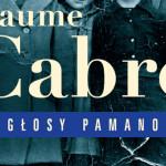 """Przedpremierowy fragment powieści Jaume Cabré """"Głosy Pamano"""" [fragment #2]"""