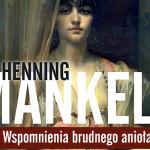 """Przeczytaj dwa rozdziały pierwszej powieści historycznej Henninga Mankella """"Zapiski brudnego anioła"""""""