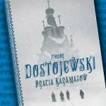 """Przeczytaj początek """"Braci Karamazow"""" Fiodora Dostojewskiego"""
