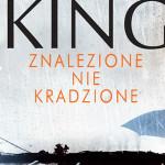 """Przedpremierowy fragment nowej powieści Stephena Kinga """"Znalezione nie kradzione"""""""