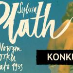"""Wygraj egzemplarze książki """"Sylvia Plath w Nowym Jorku""""! [ZAKOŃCZONY]"""