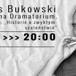 """""""Historie o zwykłym szaleństwie"""" Bukowskiego w czwartek w krakowskim Teatrze Barakah"""