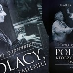 Wielcy Polacy, o których istnieniu mogłeś nie wiedzieć, w nowej książce Marka Boruckiego