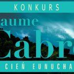 """Wygraj egzemplarze """"Cienia eunucha"""" Jaume Cabrégo! [ZAKOŃCZONY]"""