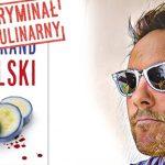 """Poznajcie kulinarnego Jamesa Bonda. Kryminał """"Diabelski owoc"""" Toma Hillenbranda już w księgarniach"""