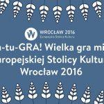 Weź udział w wielkiej grze miejskiej Europejskiej Stolicy Kultury Wrocław 2016