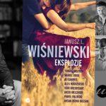 """Janusz L. Wiśniewski i 8 innych pisarzy w twórczym dialogu o kobietach. Premiera zbioru opowiadań """"Eksplozje"""" już 1 lutego!"""