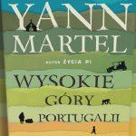 """Nowa powieść autora """"Życia Pi"""" już w księgarniach! Przeczytaj fragment """"Wysokich gór Portugalii"""" Yanna Martela"""