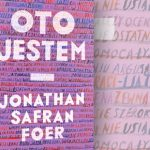 """Po 11 latach Jonathan Safran Foer powrócił z nową powieścią. Przeczytaj fragment """"Oto jestem"""""""