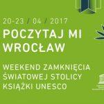 Poczytaj mi Wrocław. Weekend pełen literackich wrażeń na zakończenie Światowej Stolicy Książki UNESCO (20-23 kwietnia)
