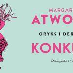 """Wygraj egzemplarze powieści """"Oryks i Derkacz"""" Margaret Atwood! [ZAKOŃCZONY]"""