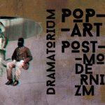 Pop-art i postmodernizm w literaturze i nie tylko w krakowskim Teatrze Barakah