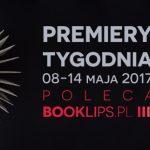 08-14 maja 2017 – najciekawsze premiery tygodnia poleca Booklips.pl