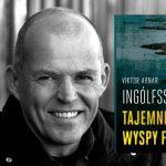"""Islandzki autor kryminałów Viktor Arnar Ingólfsson debiutuje na polskim rynku powieścią """"Tajemnica wyspy Flatey"""""""