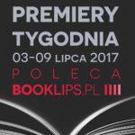 3-9 lipca 2017 ? najciekawsze premiery tygodnia poleca Booklips.pl