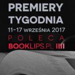 11-17 września 2017 ? najciekawsze premiery tygodnia poleca Booklips.pl