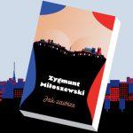 """Podróż w czasie i historia alternatywna Polski. """"Jak zawsze"""" ? nowa powieść Zygmunta Miłoszewskiego zapowiedziana na 8 listopada"""