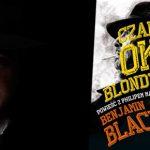 """""""Czarnooka blondynka"""" ? Chandlerowski detektyw Philip Marlowe powraca w powieści laureata Nagrody Bookera!"""