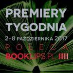 2-8 października 2017 ? najciekawsze premiery tygodnia poleca Booklips.pl
