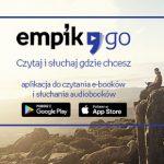 Czytaj i słuchaj, gdzie chcesz. Nowa aplikacja EmpikGO pozwala na niemal nieograniczony dostęp do e-booków i audiobooków
