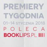 1-14 stycznia 2018 ? najciekawsze premiery pierwszych dwóch tygodni roku poleca Booklips.pl